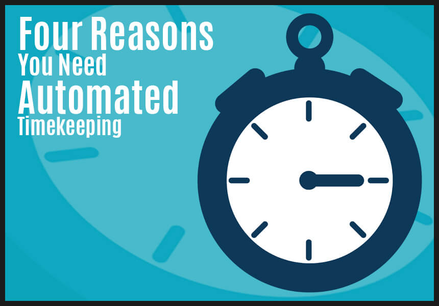 Four Reasons You Need Automated Timekeeping