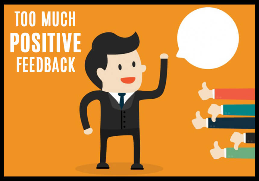 How Much Positive Feedback is Too Much?